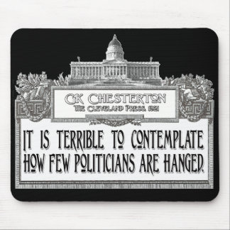 Chesterton Zitat: Zu wenig Politiker gehangen! Mauspad