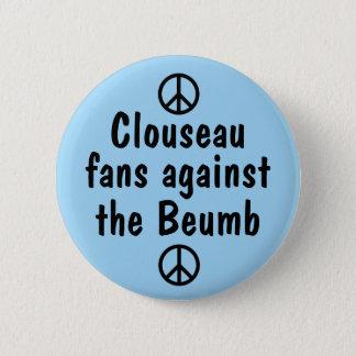 Clouseau Fans gegen das Beumb Button-Abzeichen Runder Button 5,1 Cm