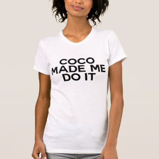 *Coco ließ mich es tun T-Shirt