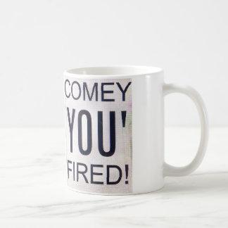 Comey You gefeuert! Kaffeetasse
