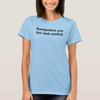 Computer sind Spaß und nützliches! T-Shirt