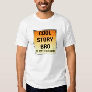 Cool story bro! shirts