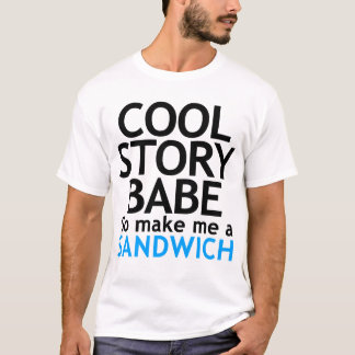 Coole Geschichte, Baby. Jetzt herstelle gehe mich T-Shirt