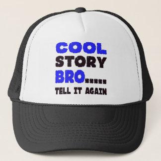 Coole Geschichte Bro ..... sagen es wieder Truckerkappe
