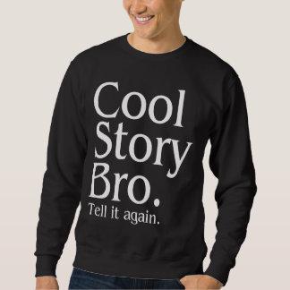 Coole Geschichte Bro. Sagen Sie ihm wieder. 1 Sweatshirt