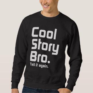 Coole Geschichte Bro. Sagen Sie ihm wieder. 5 Sweatshirt