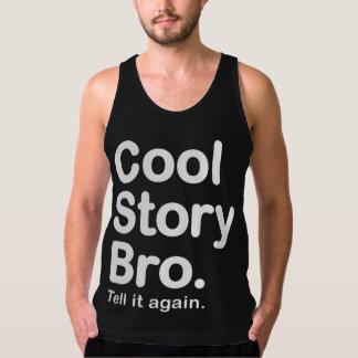 Coole Geschichte Bro. Sagen Sie ihm wieder Tanktop