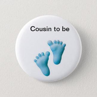 Cousin zum zu sein runder button 5,7 cm
