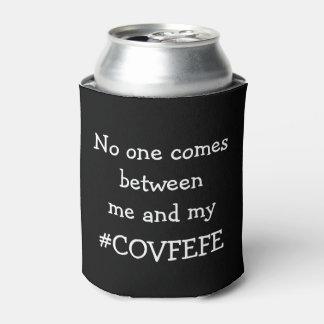 #COVFEFE niemand kommt zwischen mich ein mein Dosenkühler