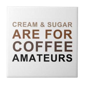 Creme u. Zucker ist für Kaffee-Amateure - Witz Kleine Quadratische Fliese