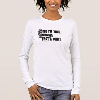 Cuz bin ich Ihr Momma deshalb! Langarm T-Shirt