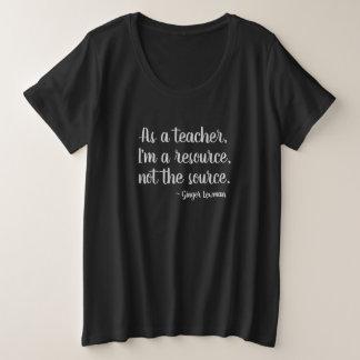 Da ein Lehrer ich eine Ressource sind, nicht DAS Große Größe T-Shirt