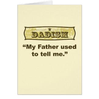 Dadism - mein Vater verwendet, um zu sagen mir… Karte
