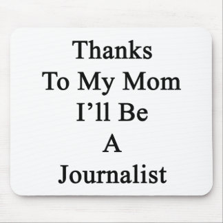 Dank meiner Mammas bin ich ein Journalist Mauspad