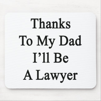 Dank meines Vatis bin ich ein Rechtsanwalt Mousepad