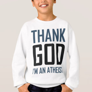 Danken Sie Gott, den ich ein Atheist bin Sweatshirt