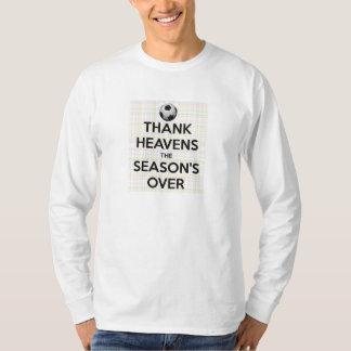Danken Sie Himmeln, welche die Jahreszeit vorbei T Shirts