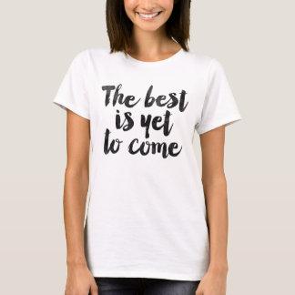 Das Beste ist, schon zu kommen T-Shirt