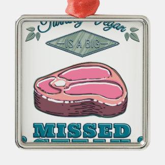 Das Drehen vegan ist ein GROSSES fehlendes Steak - Quadratisches Silberfarbenes Ornament