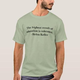 Das höchste Ergebnis der Bildung ist Toleranz. -… T-Shirt