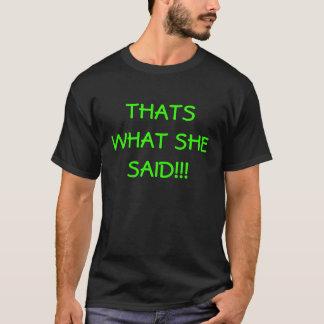 DAS IST, WAS SIE!! SAGTE! T-Shirt