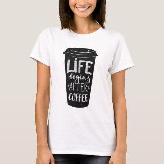 Das Leben fängt nach Kaffee an T-Shirt