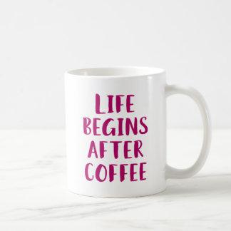 Das Leben fängt nach Kaffee an Tasse