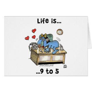 Das Leben ist 9 bis 5 Karte