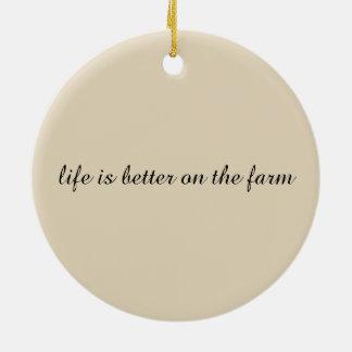 Das Leben ist auf dem Bauernhof besser! - Keramik Ornament