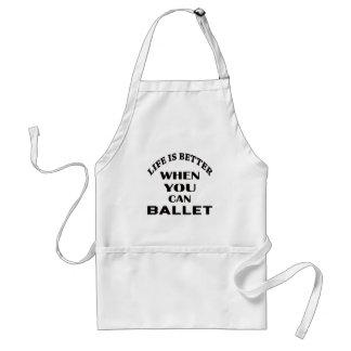 Das Leben ist besser, wenn Sie Balletttanz können Schürze