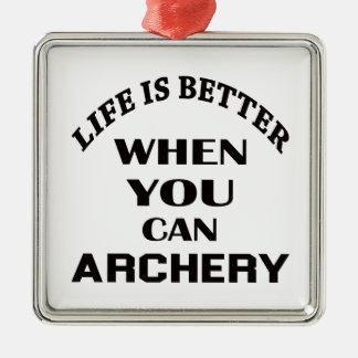 Das Leben ist besser, wenn Sie Bogenschießen Silbernes Ornament