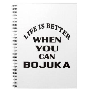 Das Leben ist besser, wenn Sie Bojuka können Notizblock