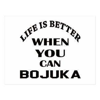 Das Leben ist besser, wenn Sie Bojuka können Postkarte