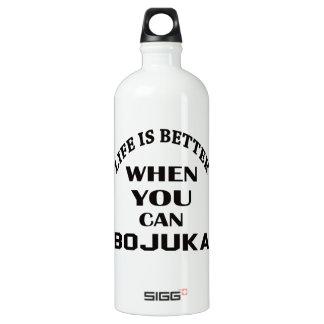 Das Leben ist besser, wenn Sie Bojuka können Wasserflaschen
