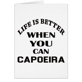 Das Leben ist besser, wenn Sie Capoeira können Karte
