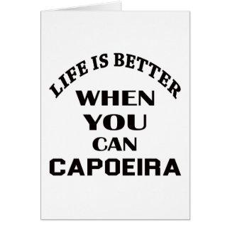 Das Leben ist besser, wenn Sie Capoeira Tanz Karte