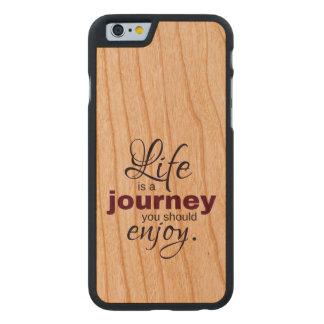 Das Leben ist eine Reise, die Sie genießen sollten Carved® iPhone 6 Hülle Kirsche