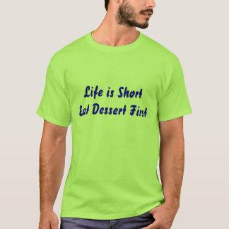 Das Leben ist essen Nachtisch zuerst kurz T-Shirt