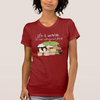 Das Leben ist essen Nachtisch zuerst unsicher T-Shirt