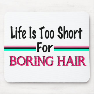 Das Leben ist für langweiliges Haar zu kurz Mousepad