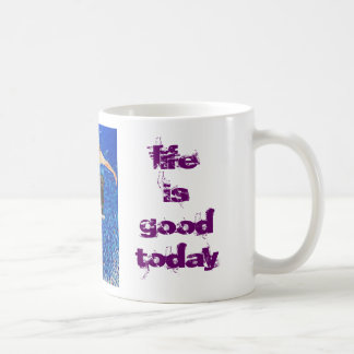 das Leben ist heute gut Kaffeetasse