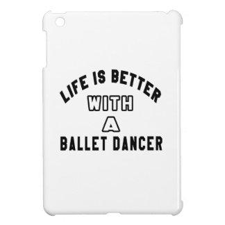 Das Leben ist mit einem Balletttänzer besser iPad Mini Cover