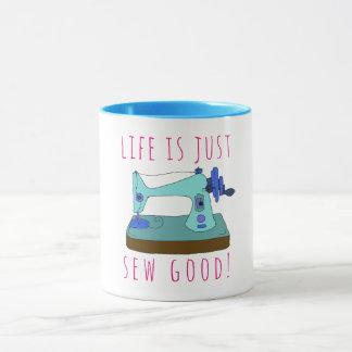Das Leben ist nähen gerade gutes!  Für eine Tasse
