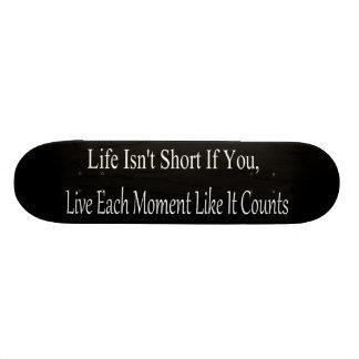 Das Leben ist nicht kurz, wenn Sie jeder Moment le Personalisiertes Skateboard