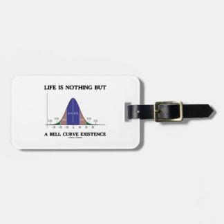 Das Leben ist nichts aber ein Bell-Kurven-Bestehen Gepäckanhänger
