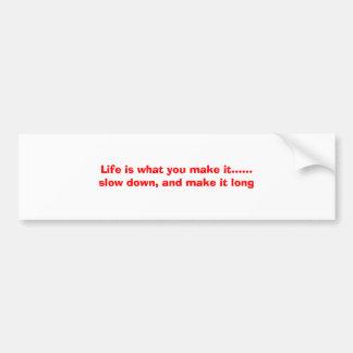 Das Leben ist, was Sie es ...... Verlangsamung mac Autoaufkleber