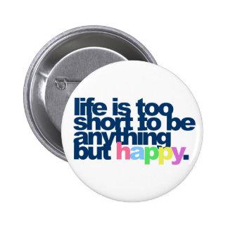 Das Leben ist zu kurz, alles andere als glücklich  Anstecknadel