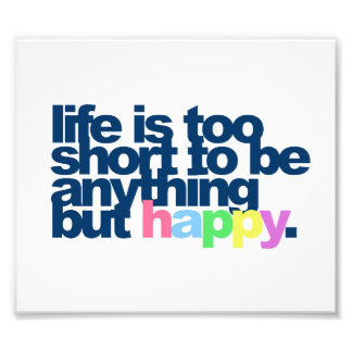 Das Leben ist zu kurz, alles andere als glücklich  Photographie