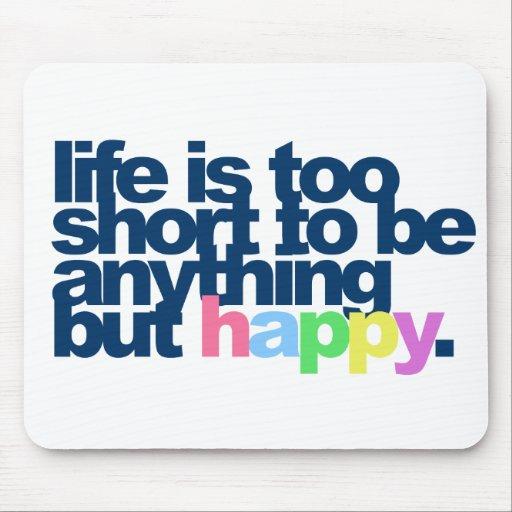 Das Leben ist zu kurz, alles andere als glücklich  Mousepads