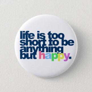 Das Leben ist zu kurz, alles andere als glücklich Runder Button 5,7 Cm